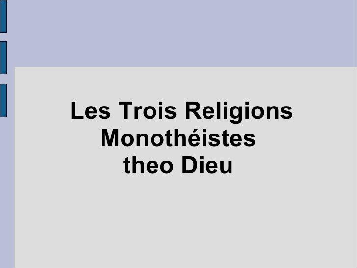 Les Trois Religions Monothéistes  theo Dieu