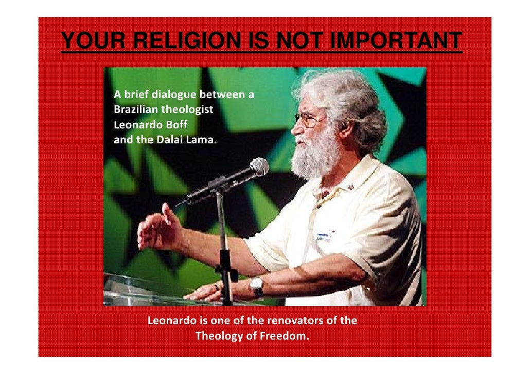 YOUR RELIGION IS NOT IMPORTANT     A brief dialogue between a     Brazilian theologist     Leonardo Boff     and the Dalai...