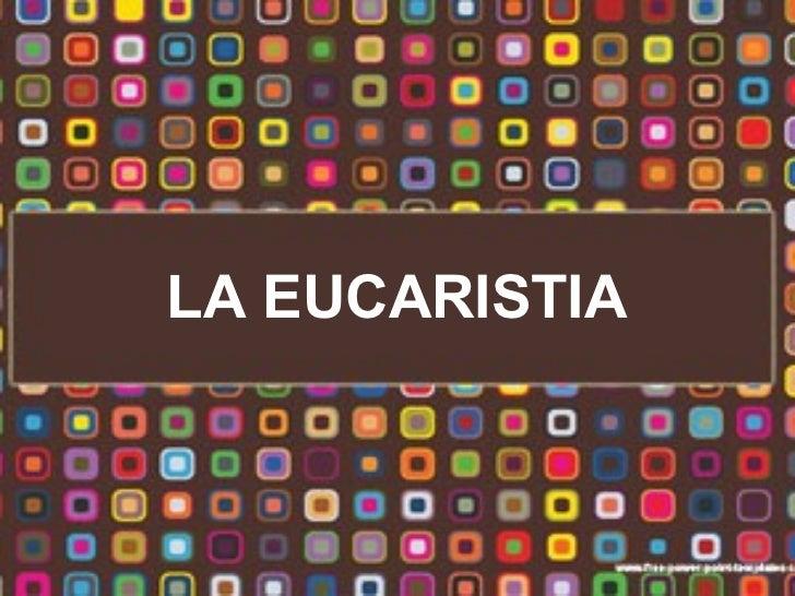 La Eucaristía Integrantes :  Pajuelo Vilchez, Mayra Palacios Tito, Luz Gargate Claros, Thalia Hurtado Gonzales , Jhoselinn...