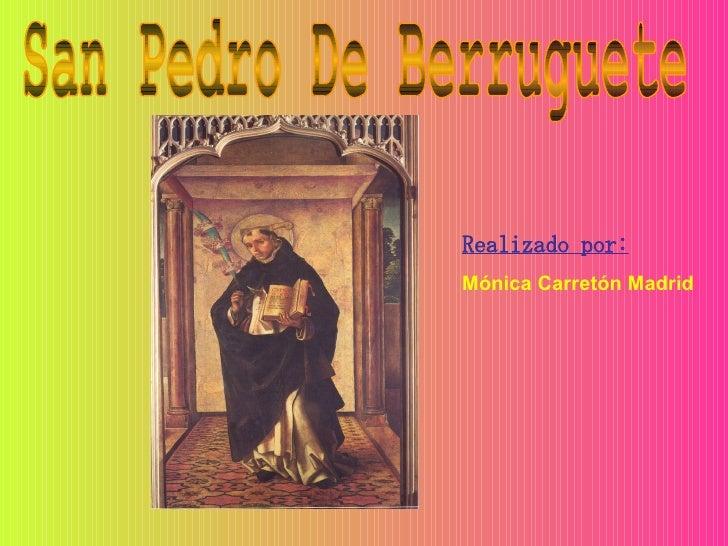 LA BIBLIA  EN LA PINTURA      San Pedro De Berruguete Realizado por: Mónica Carretón Madrid