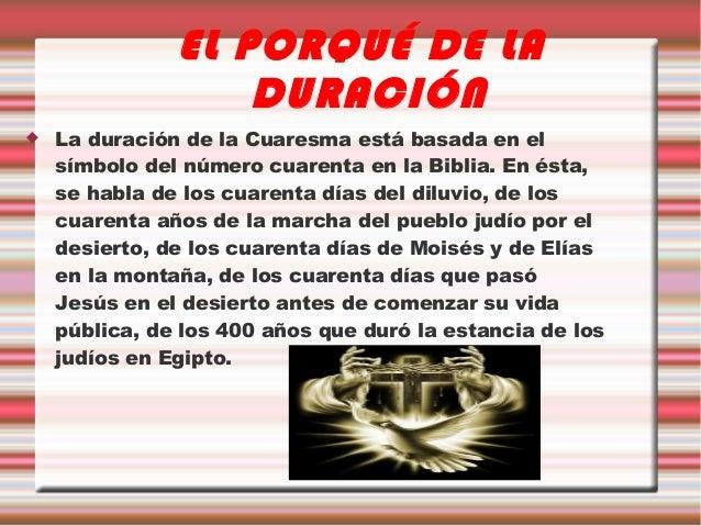 EL PORQUÉ DE LA                   DURACIÓN   La duración de la Cuaresma está basada en el    símbolo del número cuarenta ...