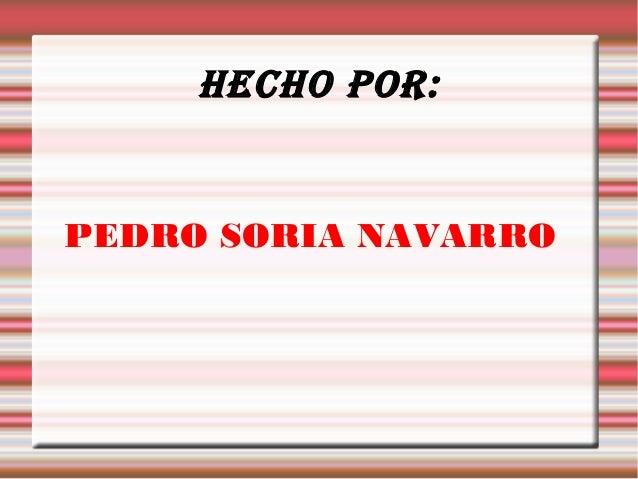 HECHO POR:PEDRO SORIA NAVARRO