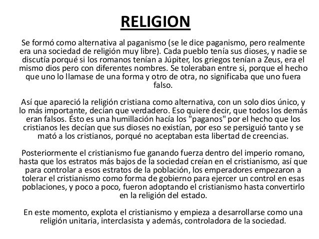RELIGIONSe formó como alternativa al paganismo (se le dice paganismo, pero realmenteera una sociedad de religión muy libre...