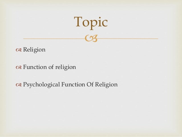   Religion  Function of religion  Psychological Function Of Religion Topic