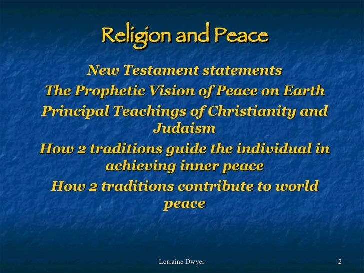 religion and peace christianity essay Essay on mother essay on religion has done more harm than good essay on role of women in society  sanjran essays for ba level essay on religion has done more harm than good  islam, the religion of muslims, is known as the religion of peace for its divinity and love for the humanity it holds in its teachings islam teaches it.