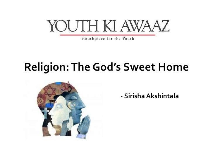 Religion: The God's Sweet Home                 - Sirisha Akshintala