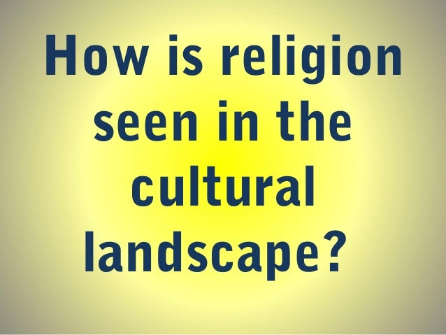 APHG Unit 3 How Is Religion Seen In The Cultural Landscape