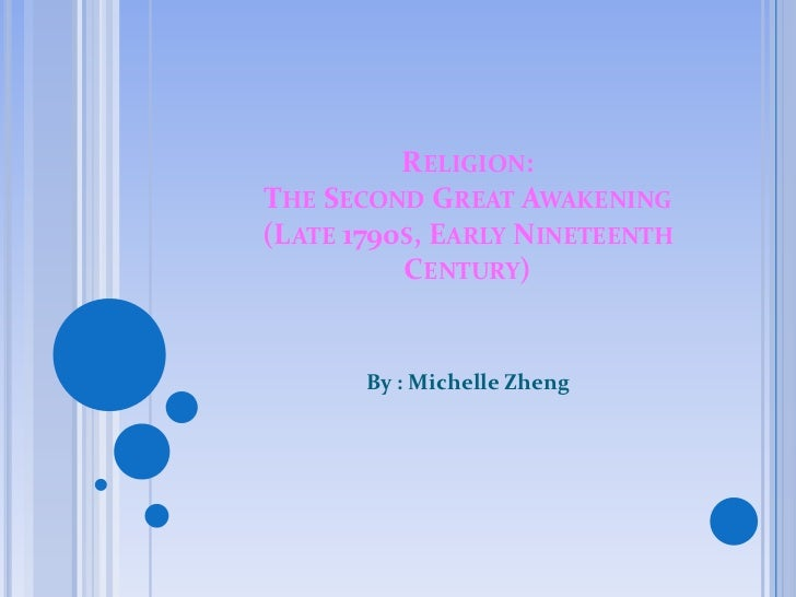 RELIGION:THE SECOND GREAT AWAKENING(LATE 1790S, EARLY NINETEENTH          CENTURY)       By : Michelle Zheng