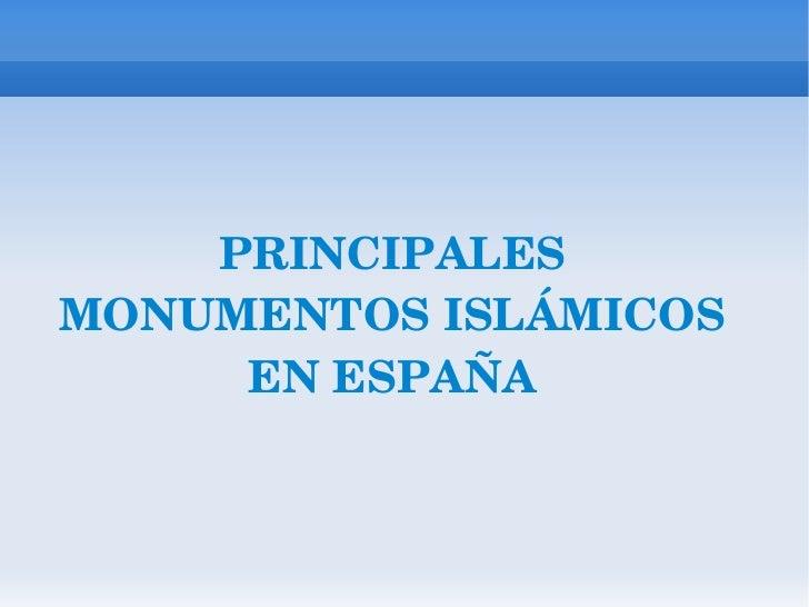 PRINCIPALES MONUMENTOS ISLÁMICOS EN ESPAÑA