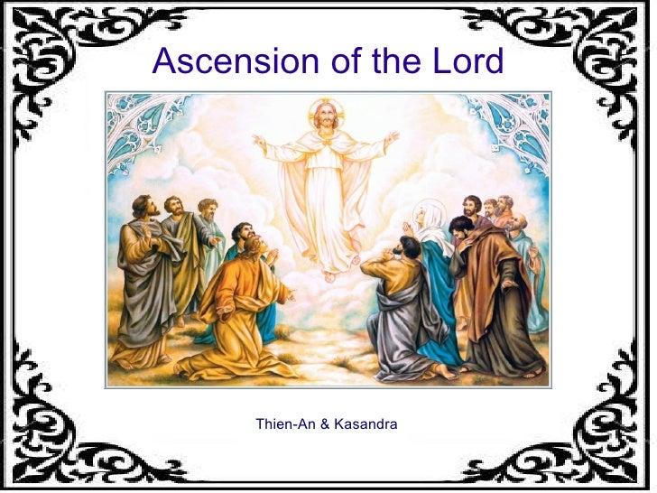Ascension of the Lord <ul><li>Thien-An & Kasandra </li></ul>