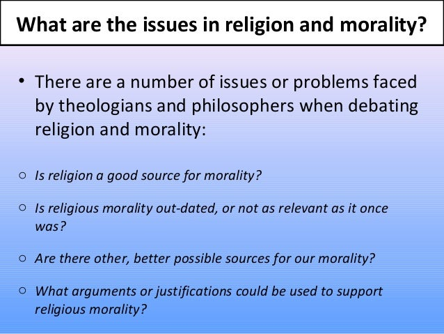 ethics understanding the connection between morality and religion Finally, it may be that the nature of law, religion, and religious 31 pluralism needs to be rethought before we can properly consider the relationship between law and religion perhaps their differences rest on more fundamental disagreements regarding their conceptions of religion, religious pluralism, and the nature and rule of law.