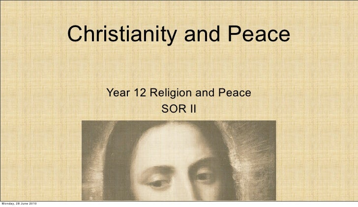 Christianity and Peace                            Year 12 Religion and Peace                                    SOR II    ...