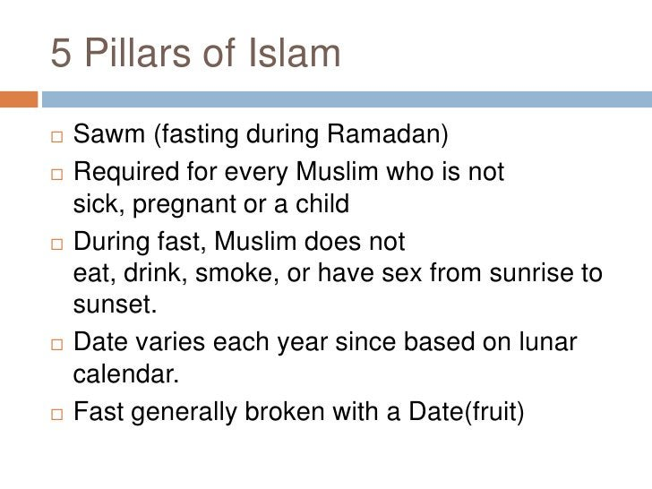 5 Pillars of Islam<br />Sawm (fasting during Ramadan)<br />Required for every Muslim who is not sick, pregnant or a child<...