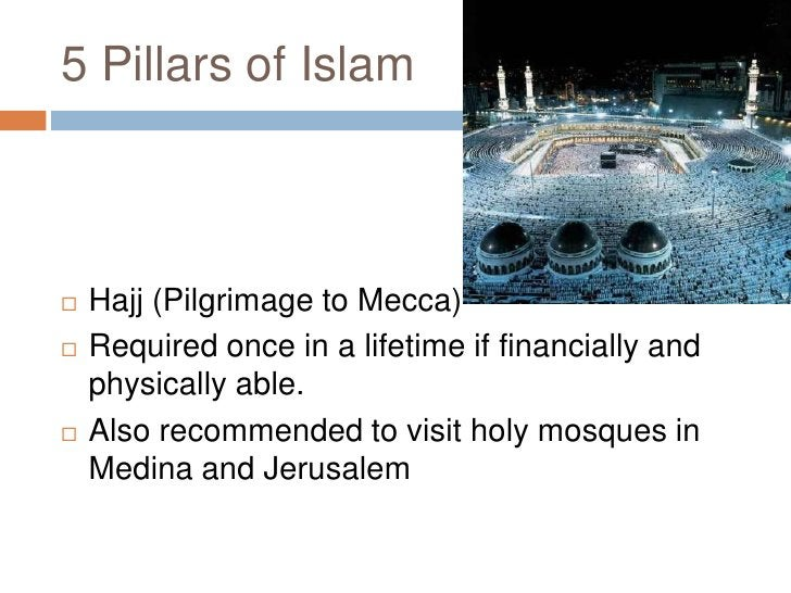 5 Pillars of Islam<br />Hajj (Pilgrimage to Mecca)<br />Required once in a lifetime if financially and physically able.<br...