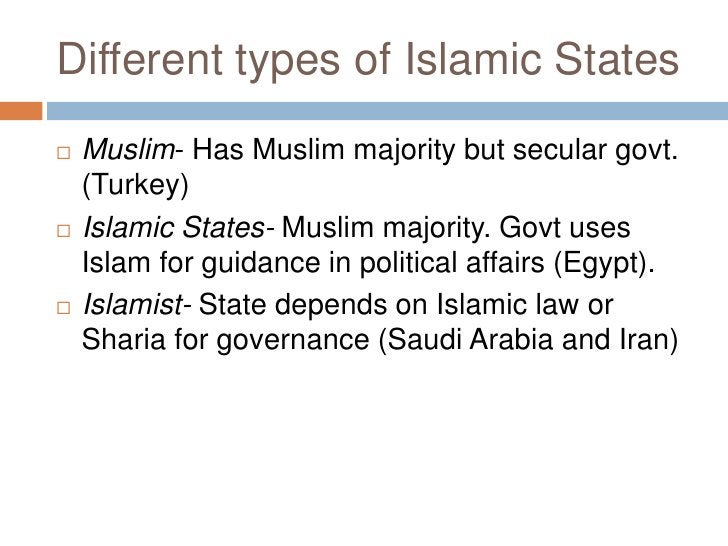 Different types of Islamic States<br />Muslim- Has Muslim majority but secular govt. (Turkey)<br />Islamic States- Muslim ...