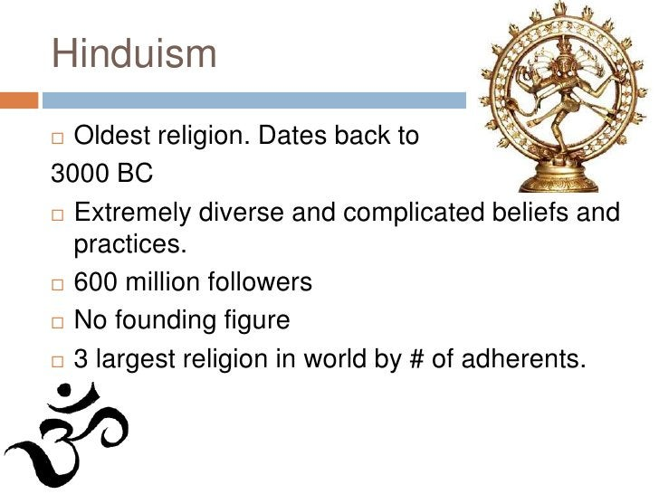 Hinduism<br />Oldest religion. Dates back to <br />3000 BC<br />Extremely diverse and complicated beliefs and practices. <...