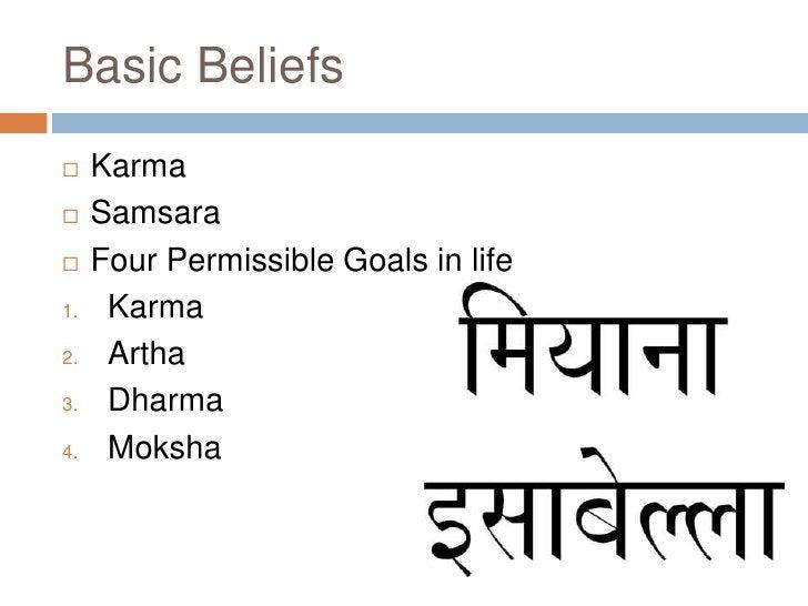 Basic Beliefs<br />Karma<br />Samsara<br />Four Permissible Goals in life<br />Karma<br />Artha<br />Dharma<br />Moksha<br />