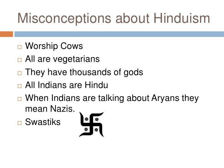 Misconceptions about Hinduism<br />Worship Cows<br />All are vegetarians<br />They have thousands of gods<br />All Indians...
