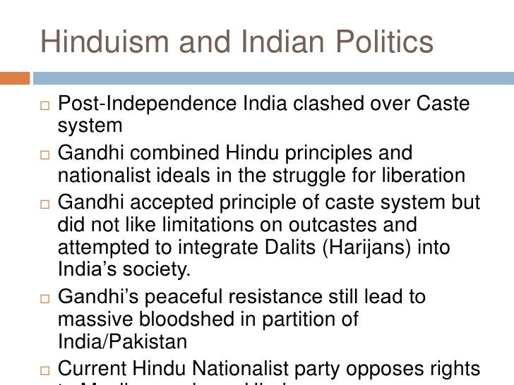 Hinduism and Indian Politics<br />Post-Independence India clashed over Caste system<br />Gandhi combined Hindu principles ...