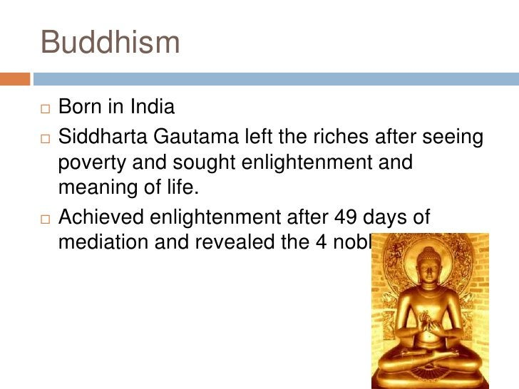 Buddhism<br />Born in India<br />Siddharta Gautama left the riches after seeing poverty and sought enlightenment and meani...