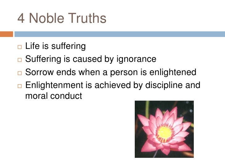4 Noble Truths<br />Life is suffering<br />Suffering is caused by ignorance<br />Sorrow ends when a person is enlightened<...