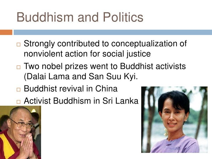 Buddhism and Politics<br />Strongly contributed to conceptualization of nonviolent action for social justice<br />Two nobe...