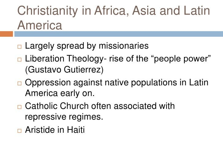 """Christianity in Africa, Asia and Latin America<br />Largely spread by missionaries<br />Liberation Theology- rise of the """"..."""