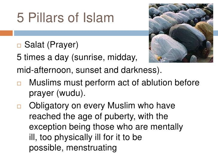 5 Pillars of Islam<br />Salat (Prayer)<br />5 times a day (sunrise, midday, <br />mid-afternoon, sunset and darkness). <br...