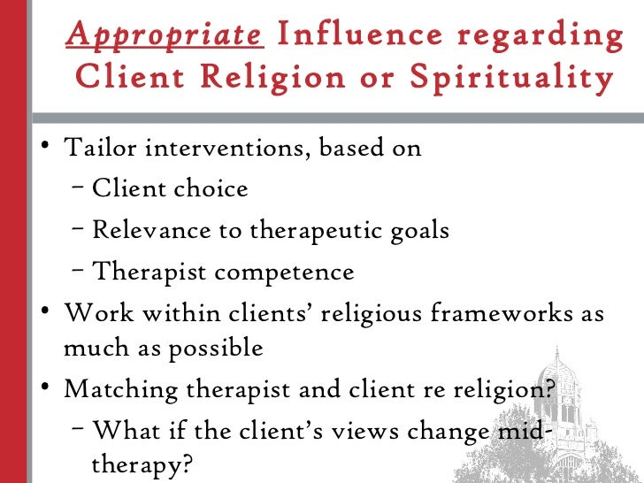 religion and spirituality integration in therapy ethics Explore, develop and increase knowledge of concepts including ethics, religion, spirituality, agnostic, atheist, humanist, etc and the five major world religious practices learn about the role of religion and spirituality in mental and physical health as suggested by scientific research.