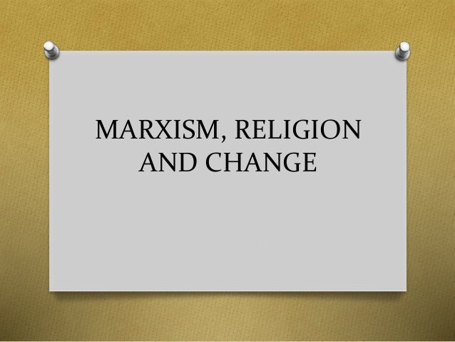 MARXISM, RELIGION  AND CHANGE