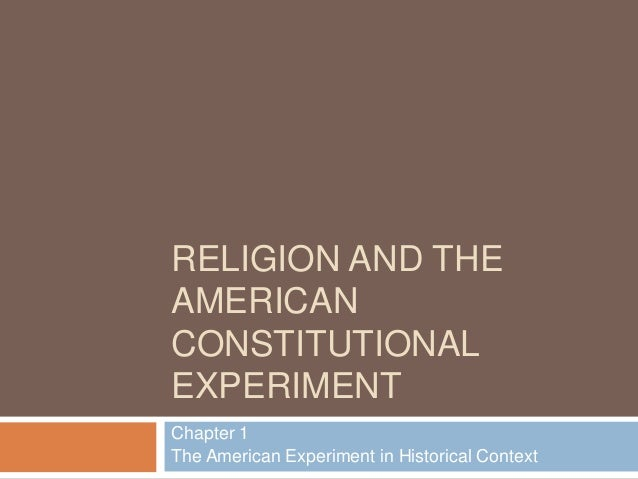 RELIGION AND THE AMERICAN CONSTITUTIONAL EXPERIMENT Chapter 1 The American Experiment in Historical Context