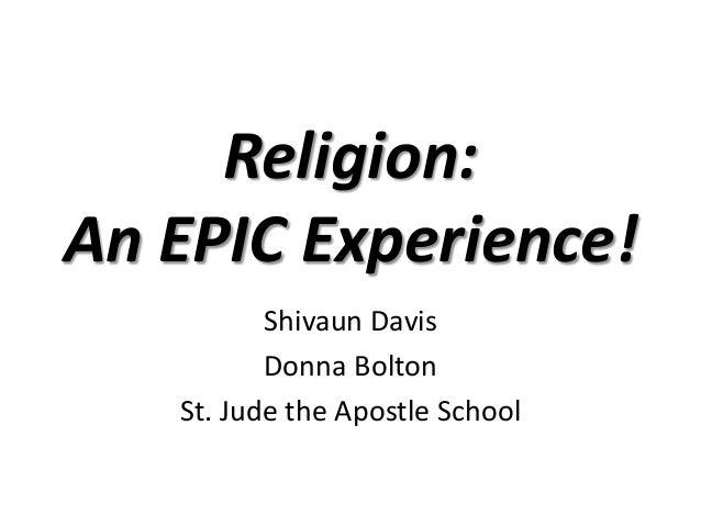 Religion: An EPIC Experience! Shivaun Davis Donna Bolton St. Jude the Apostle School