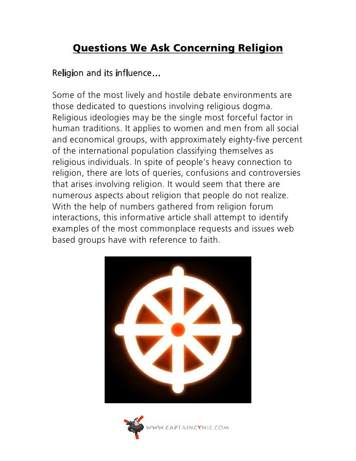 Questions We Ask Concerning ReligionReligion and its influence…Some of the most lively and hostile debate environments are...