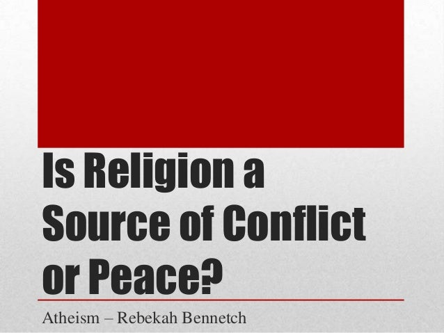 religion as a source of conflict in society Religion & social change research paper starter  worldview of society influences religion  from a conflict perspective caution that weber.