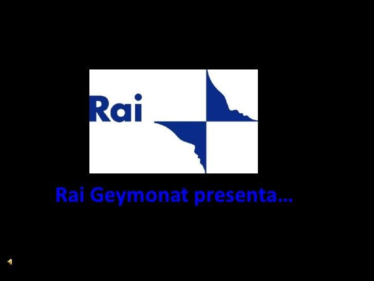 Rai Geymonat presenta…