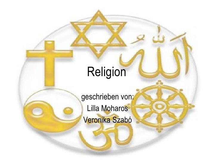 Religion geschrieben von: Lilla Moharos Veronika Szabó