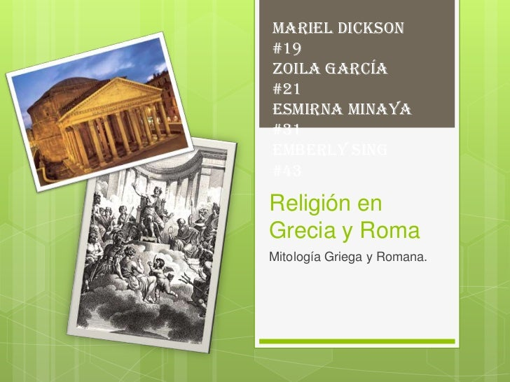 Mariel Dickson#19Zoila García#21Esmirna Minaya#31Emberly Sing#43Religión enGrecia y RomaMitología Griega y Romana.