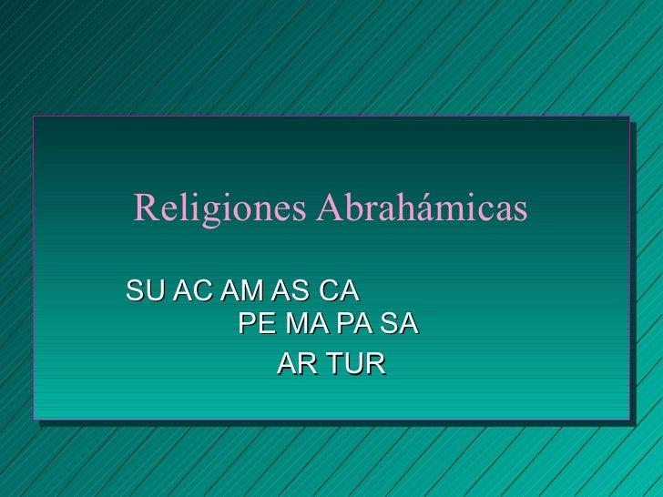 Religiones Abrahámicas SU AC AM AS CA  PE MA PA SA  AR TUR
