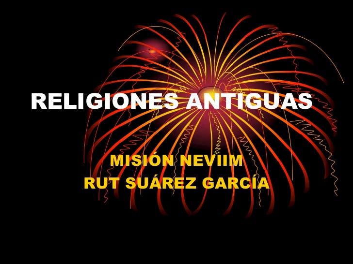 RELIGIONES ANTIGUAS     MISIÓN NEVIIM   RUT SUÁREZ GARCÍA