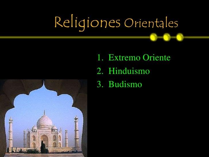 Religiones Orientales       1. Extremo Oriente       2. Hinduismo       3. Budismo
