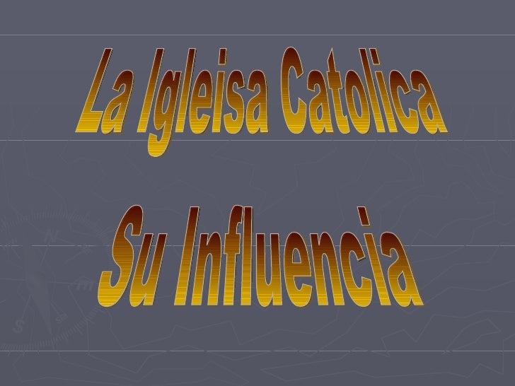 La Igleisa Catolica Su Influencia