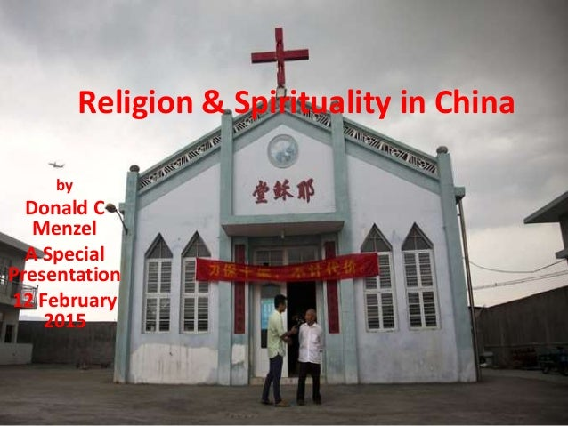 Religion & Spirituality in China by Donald C Menzel A Special Presentation 12 February 2015