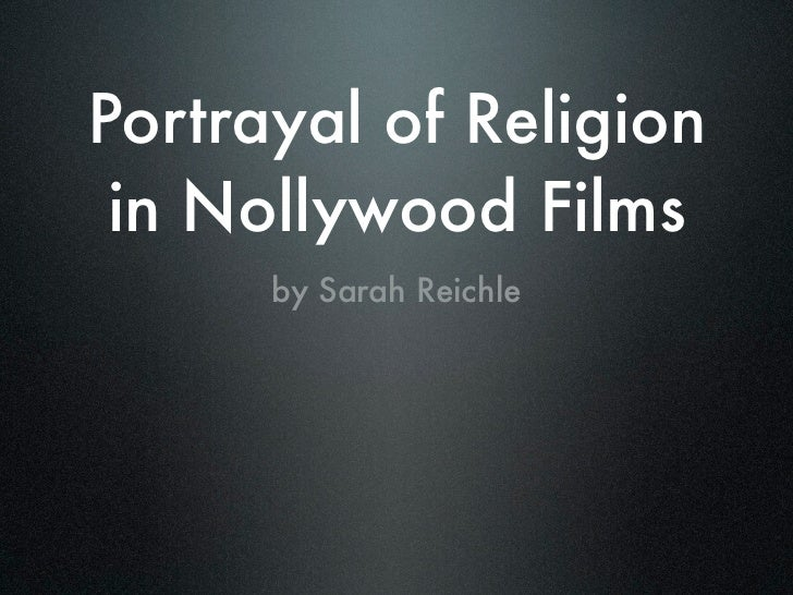 Portrayal of Religion in Nollywood Films      by Sarah Reichle