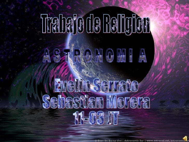 Trabajo de Religion Evelin Serrato Sebastian Morera 11-03 JT A S T R O N O M I  A