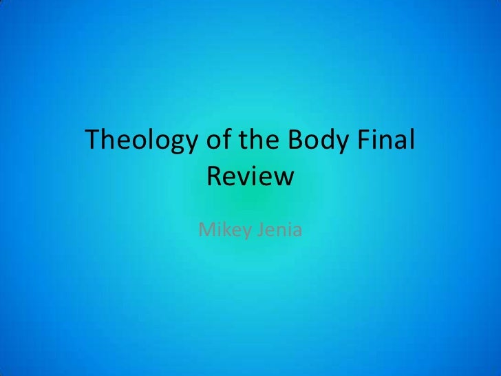 Theology of the Body Final         Review        Mikey Jenia