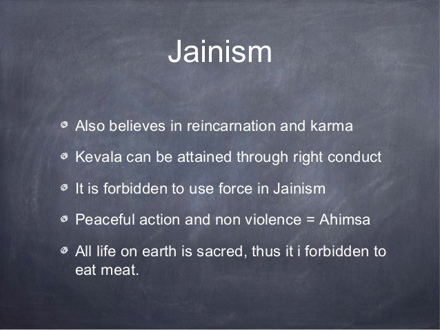 JainismAlso believes in reincarnation and karmaKevala can be attained through right conductIt is forbidden to use force in...