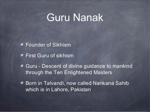Guru NanakFounder of SikhismFirst Guru of sikhismGuru - Descent of divine guidance to mankindthrough the Ten Enlightened M...