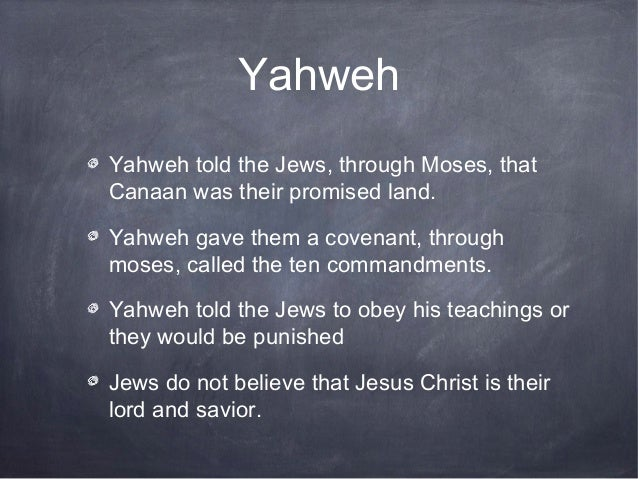 YahwehYahweh told the Jews, through Moses, thatCanaan was their promised land.Yahweh gave them a covenant, throughmoses, c...