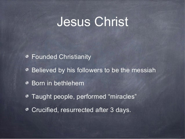 """Jesus ChristFounded ChristianityBelieved by his followers to be the messiahBorn in bethlehemTaught people, performed """"mira..."""
