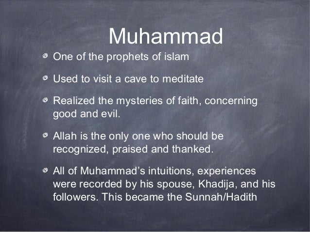 MuhammadOne of the prophets of islamUsed to visit a cave to meditateRealized the mysteries of faith, concerninggood and ev...